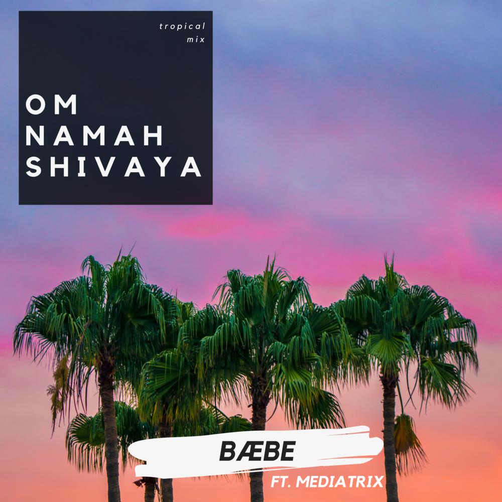 Om Namah Shivaya- BÆBE, prod by MEDIATRIX