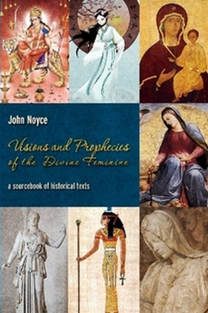 A global sourcebook of historical texts on visions and prophecies of the Divine Feminine.