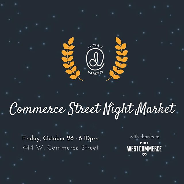 See you next Friday, October 26, for the last Commerce Street Night Market of the year! #shoplocal