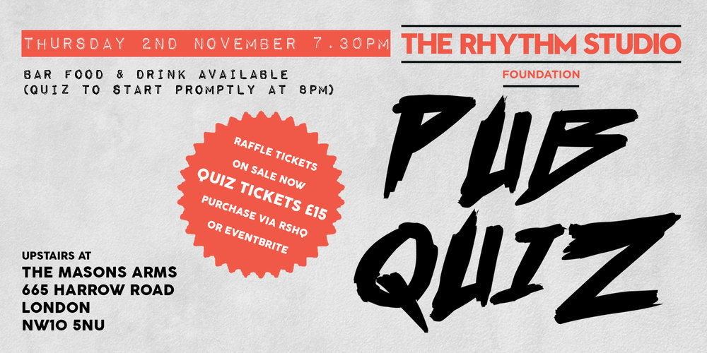 Join The Rhythm Studio Foundation for our fun-filled charity pub quiz at 7.30pm on the 2nd of November at The Masons Arms. Legendary quizmaster Simon London will keep you on your toes whilst our star students will keep you entertained with a live set. Get your team of 6-8 together (or we'll help put you in one on the evening). Arrive at by 7.30pm, grab drinks and nibbles and enjoy the live set at 7.30pm. Quiz will start promptly at 8pm. All ticket and raffle proceeds go to The Rhythm Studio Foundation.