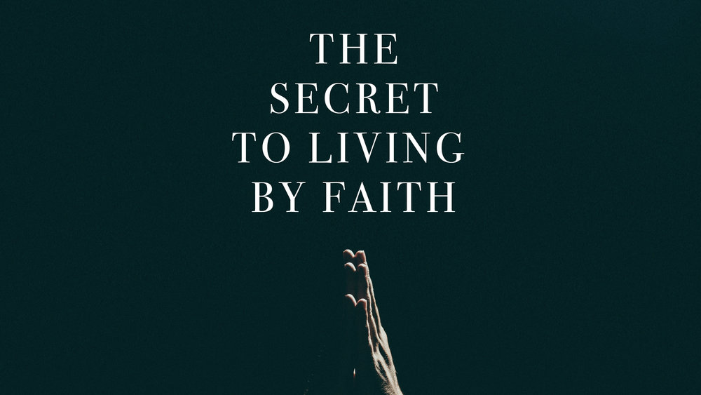 The Secret to Living By Faith.jpg