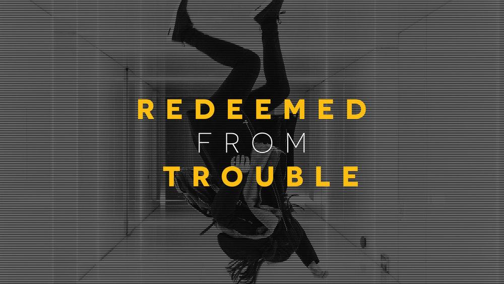 Redeemed From Trouble.jpg