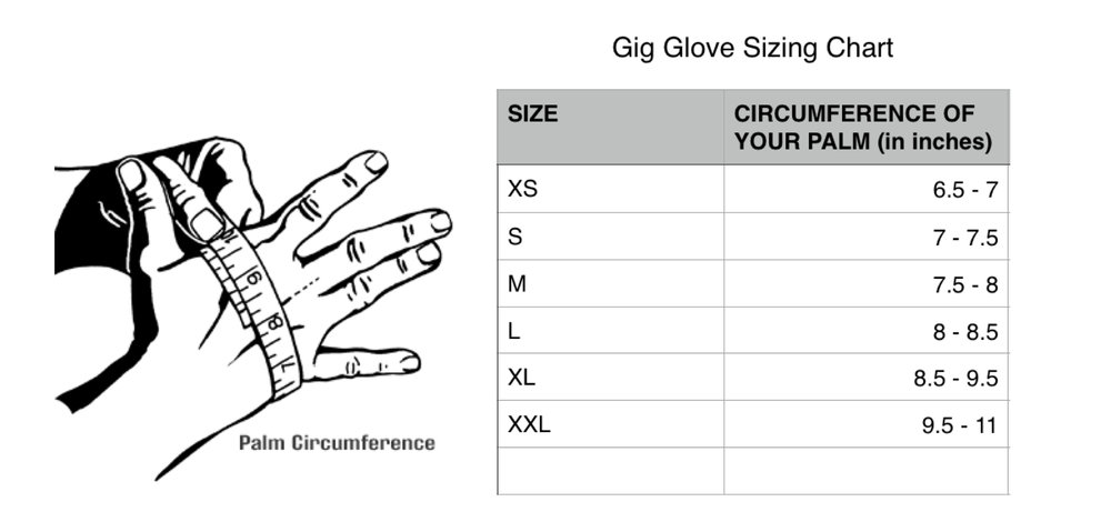 Using your dominant hand, outstretch your hand as shown and wrap the tape measure around the middle of your palm, removing any extra slack. Do not over tighten as this will give a false measurement. Match your size as close as possible to the chart above.  *Sizes are provided by the manufacturer and do not guarantee a perfect fit. Every hand is different and other factors may determine the correct size glove for your hands. If you fall somewhere in between two sizes and are not sure which size to choose, we recommend choosing the larger size.