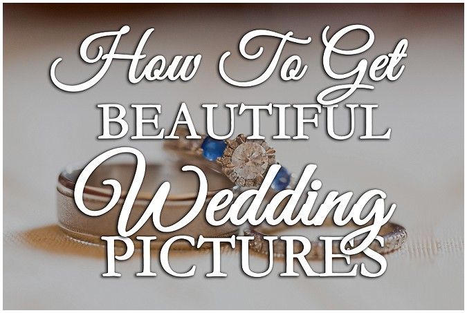 How to Get Beautiful Wedding Pictures