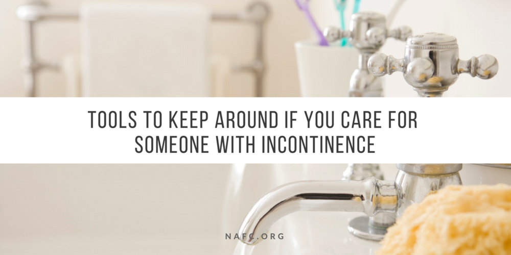 Tools To Keep Around if you care for someone with incontinence