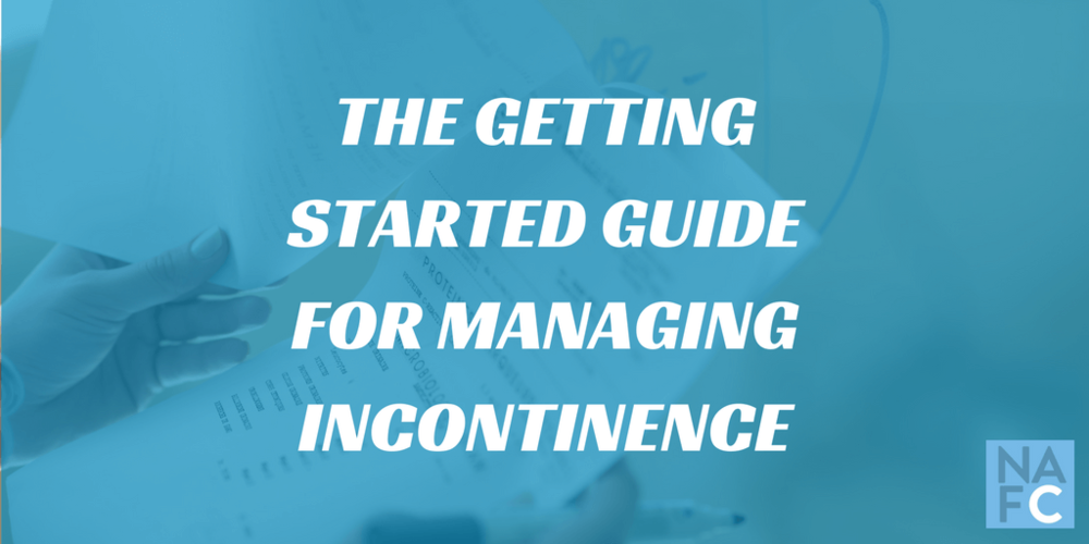 NAFC's Getting Started Guide To Managing Incontinence