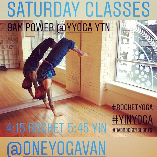 Saturday classes.... 9am Power @yyoga YTN 4:15 Rocket 5:45 Yin @oneyogavan