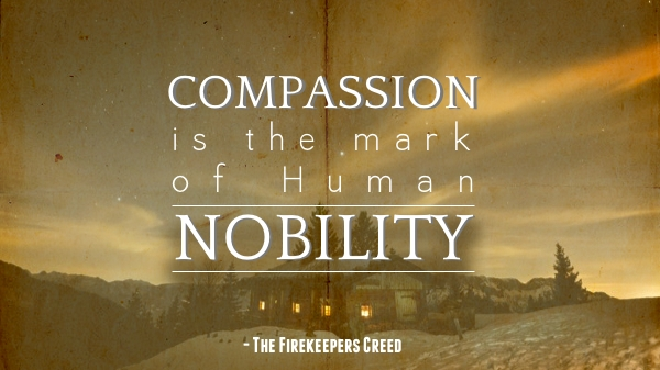 Compasion is the mark of human nobility