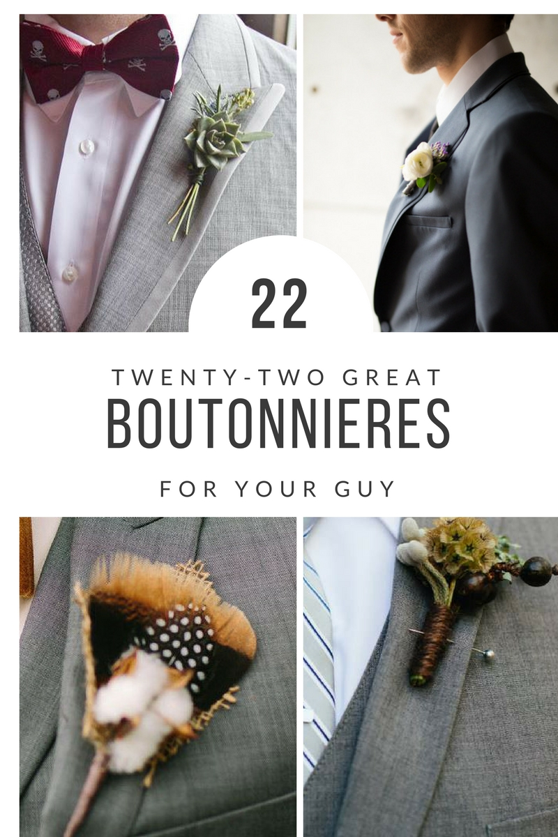 22 great boutonniere ideas for the guys.  Classic style with roses.  Themed style with succulents and thistle.  Whimsical with feathers, cotton, or comic strip paper.