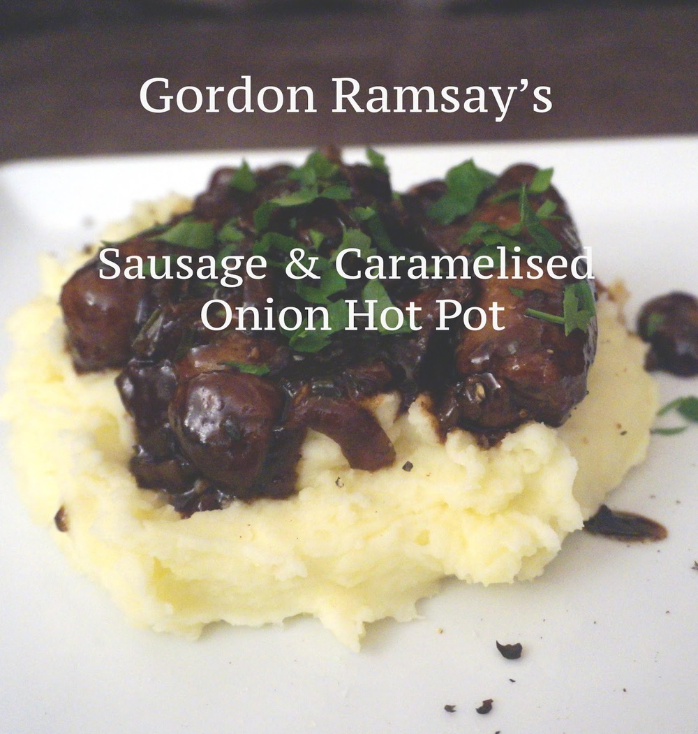 meg-made: Gordon Ramsay's sausage & caramelised onion hot pot
