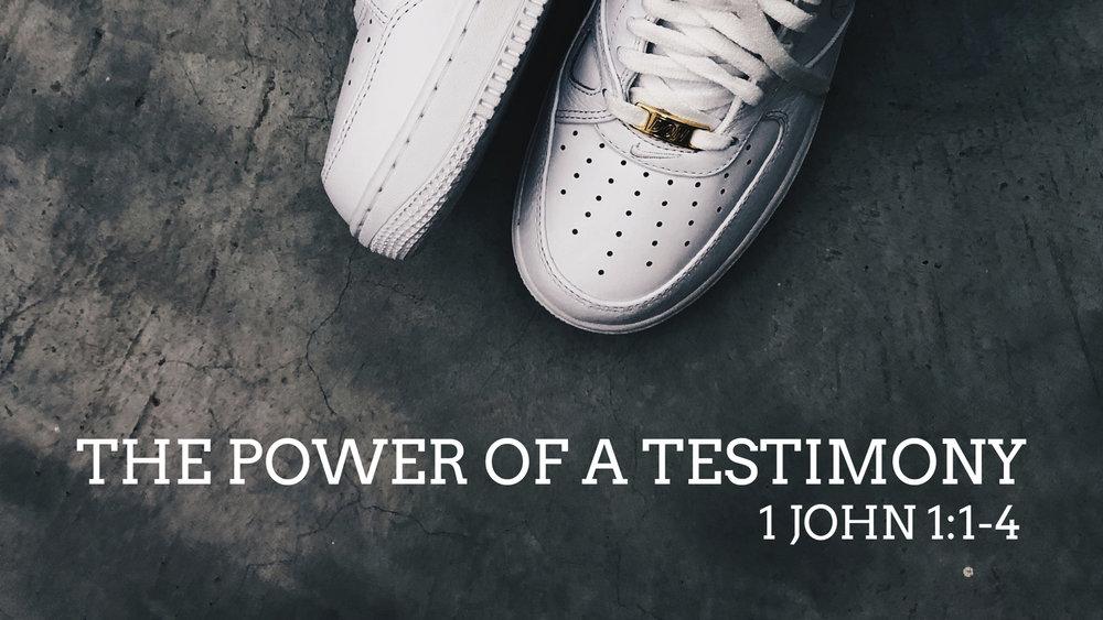 The Power of A Testimony | 1 John 1.1-4.007.jpeg