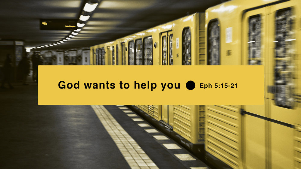 God Wants To Help You | Eph 5.15-21.008.jpeg