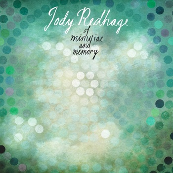 Jody Redhage - of minutiae and memory