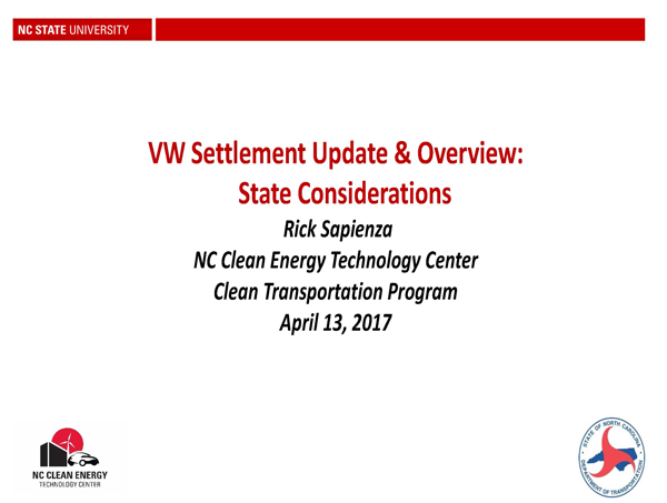 VW Settlement Update & Overview: State Considerations - Rick SapienzaDirector of the Clean Transportation ProgramNC Clean Energy Technology CenterNorth Carolina State UniversityDOWNLOAD THE PRESENTATION HERE