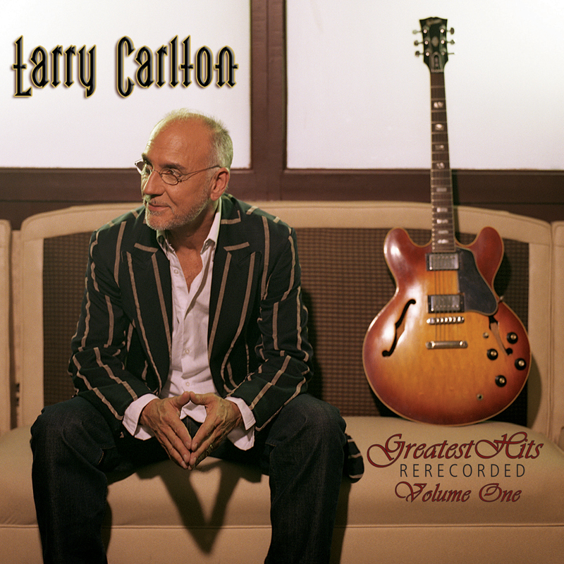 Larry Carlton: Greatest Hits Rerecorded Vol. One (Grammy award winner)