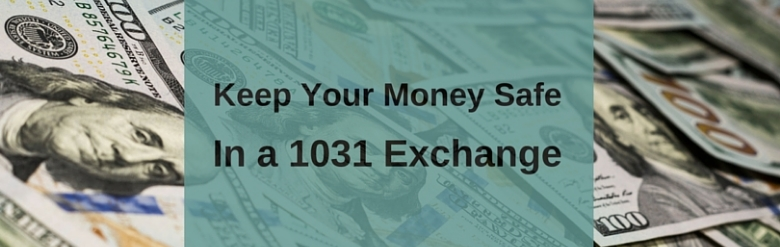 keeping you money safe in a 1031 exchange