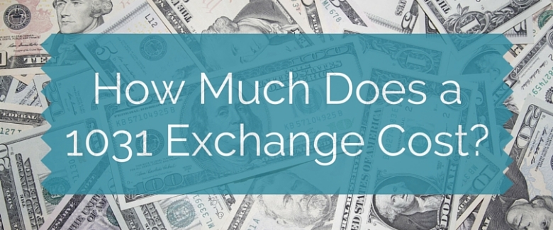 how much does a 1031 exchange cost?