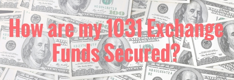 How are my 1031 Exchange Funds Secured?