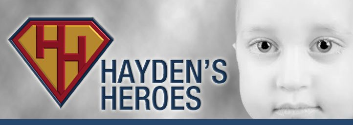 HAYDEN'S HEROES:Hayden's Heroes was created to raise awareness for a rare disease, Histiocytosis, raised funds will be donated to research, help families who suffer from Histiocytosis and to provide education about the disease, where problems caused by over-production of white blood cells known as histiocytes can lead to organ damage and tumor formation. Help become Hayden's Hero today!