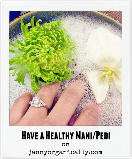 Have a Healthy Mani/Pedi - janny: organically.