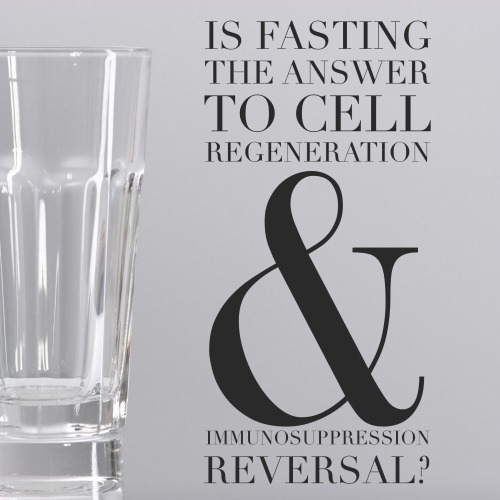 Can Fasting Regenerate Cells & Reverse Immunosuppression? | janny: organically.