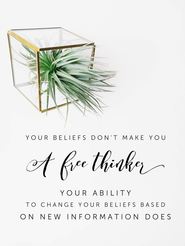You're beliefs don't make you a free thinker