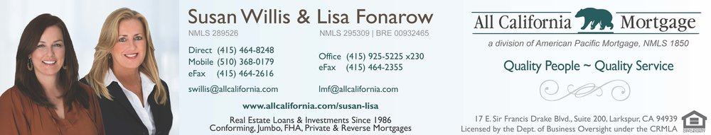 PLEASE READ FOR AN IMPORTANT ANNOUNCEMENT : I am excited to announce that Susan Willis has agreed to join me as my new mortgage loan partner. With nearly 30 years of experience in the mortgage lending industry (24 of them at All Cal), Susan has provided superior service to her clients, successfully meeting their unique lending needs. Together Susan and I will continue to provide our clients and partners the same expert service and support you've come to expect. After 17 exceptional years with All California Mortgage – 12 of those as my team partner - Shayne Alaniz has accepted a new position outside of the company. We wish her the very best! Going forward you can reach out to Susan at swillis@allcalifornia.com. Our additional contact information is above.Thank you as always for your business!  ~ Lisa