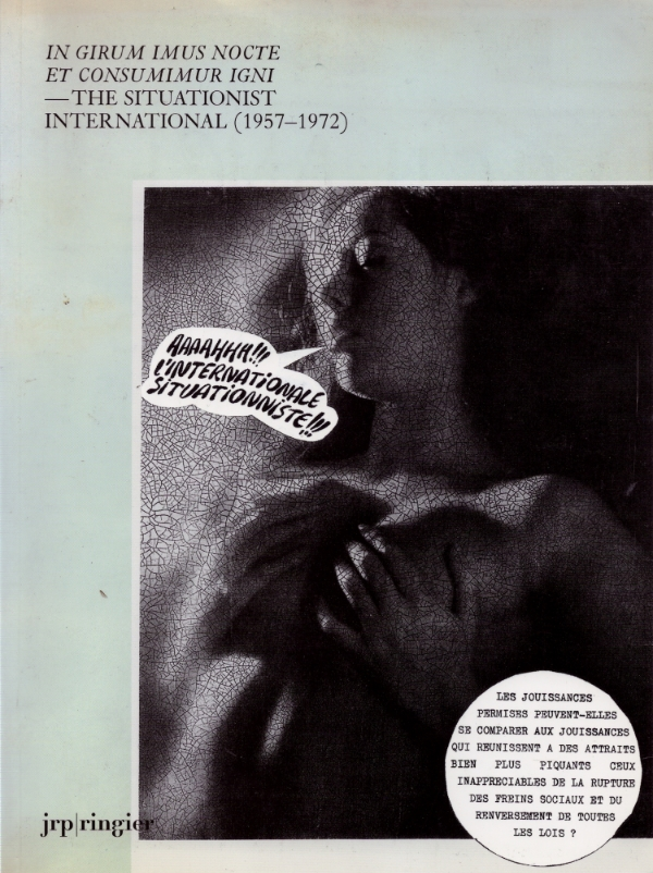 In Girum Imus Nocte et consumimur igne  - The Situationist International (1957-1972), jrp ringier, 2007,