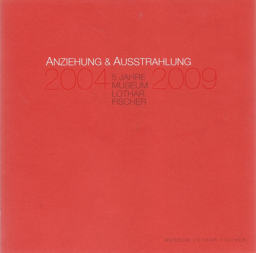 Anziehung & Ausstrahlung , 5 Jahre Museum Lothar Fischer, 2009