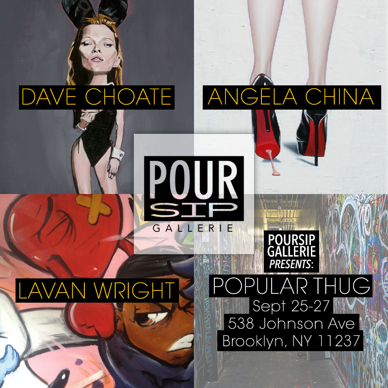 "Poursip Gallery Presents ""Popular Thug."" A look at the Marriage between popular culture and art in the 20th and 21st Century though the canvas of Dave Choate, Angela China & Lavan Wright at the LoftBoy Art space in Bushwick Brooklyn."