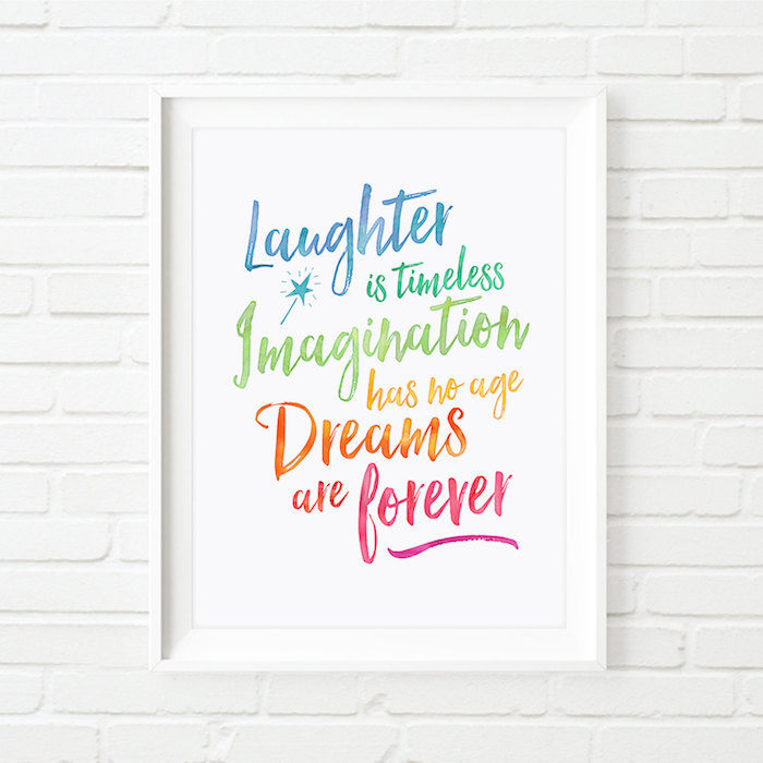 Laughter is timeless, Imagination has no-age, Dreams are Forever Downloadable Print