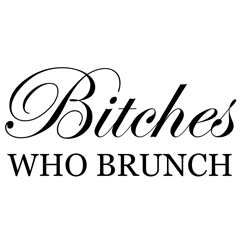 Bitches-Who-Brunch.png
