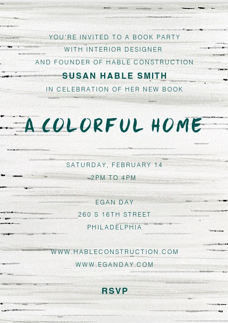"JOIN US ON FEBRUARY 14 FOR A BOOK PARTY TO CELEBRATE THE FANTASTIC ARTIST AND DESIGNER, SUSAN HABLE SMITH, AND HER NEW BOOK ""A COLORFUL HOME"".   RSVP: DANI@EGANDAY.COM"