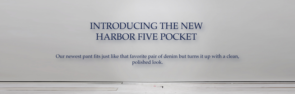 introducing the harbor 5 pocket pant