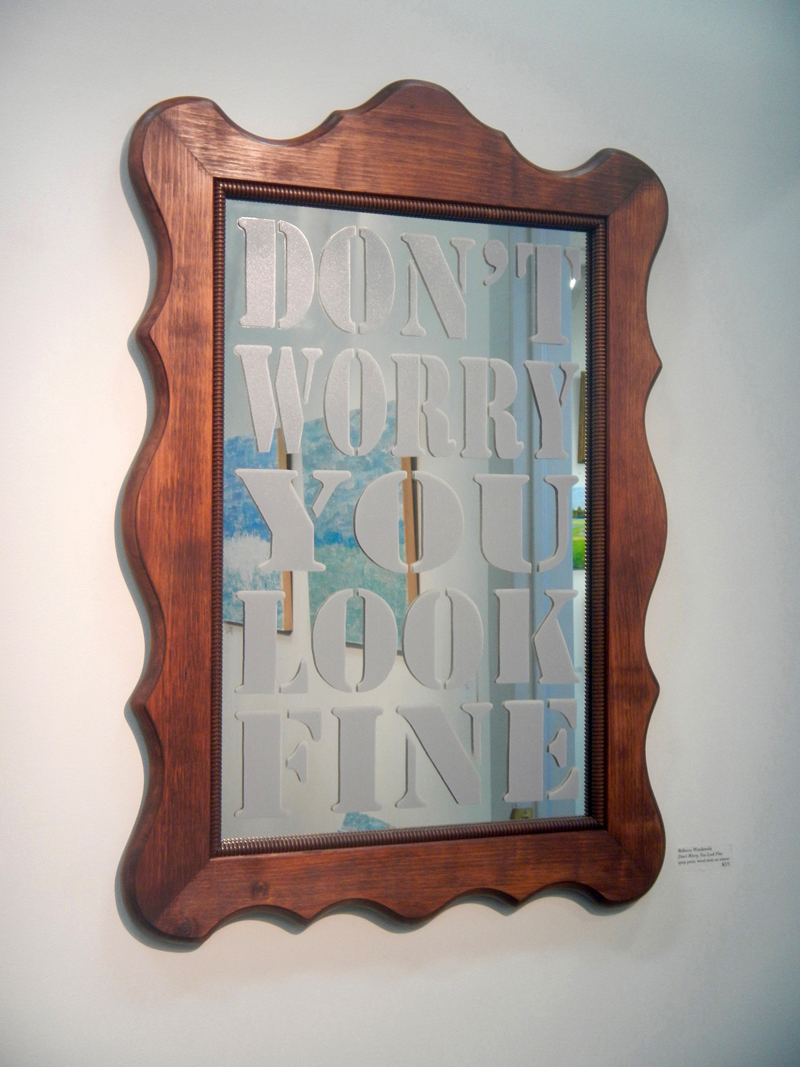 Don't Worry You Look Fine;   spray paint, wood stain on found mirror;   31x21.5""
