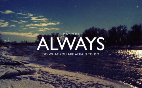 Do What You're Afraid To Do