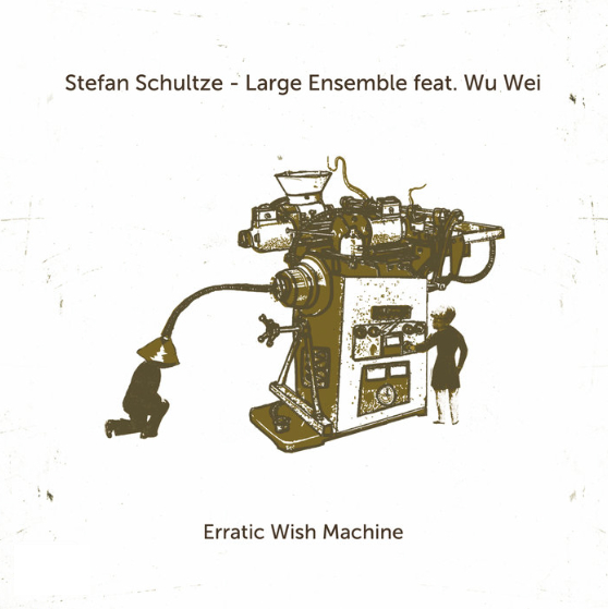 STEFAN SCHULTZE Large Ensemble - erratic wish machine   WhyPlayJazz 2015