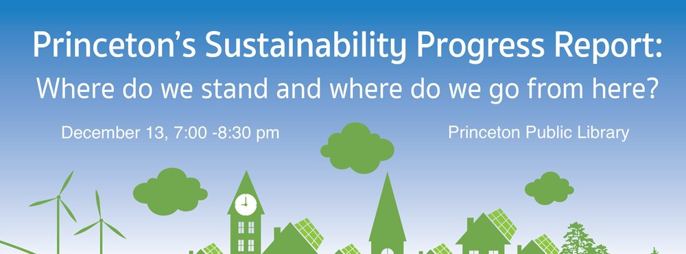 Find out what progress that has been made and what remains to be done to make Princeton a more sustainable community.