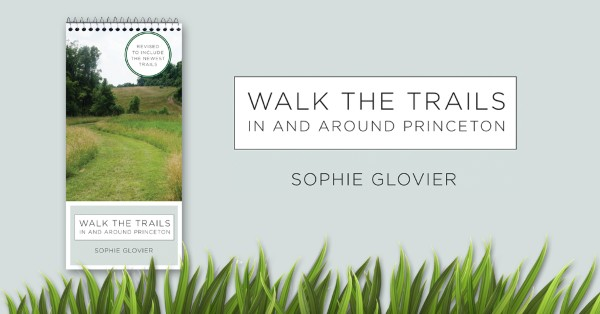 Did you know June is Open Space Month?   Walk the Trails In And Around Princeton --  A guide to 16 trails through preserved open space in Princeton and neighboring towns, by author and environmental advocate, Sophie Glovier. Available for purchase at   Labyrinth Books Princeton