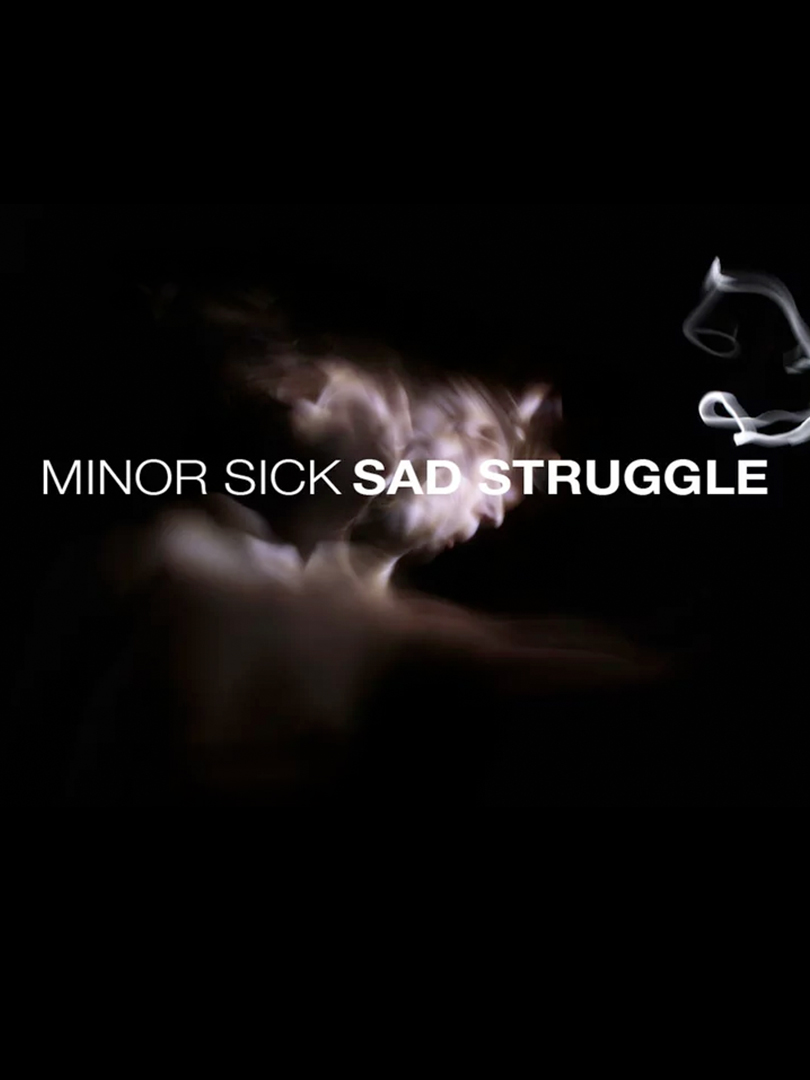Minor Sick - Sad Struggle