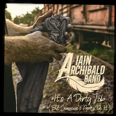 """It's a Dirty Job (But Someone's Gotta Do It)"" (Single) - Iain Archibald Band"