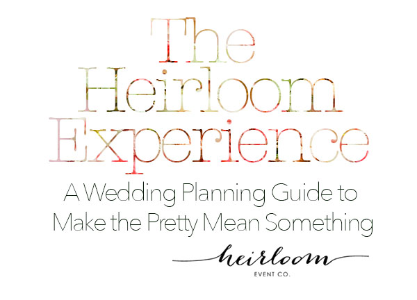 The Heirloom Experience A Wedding Planning Guide to Make the Pretty