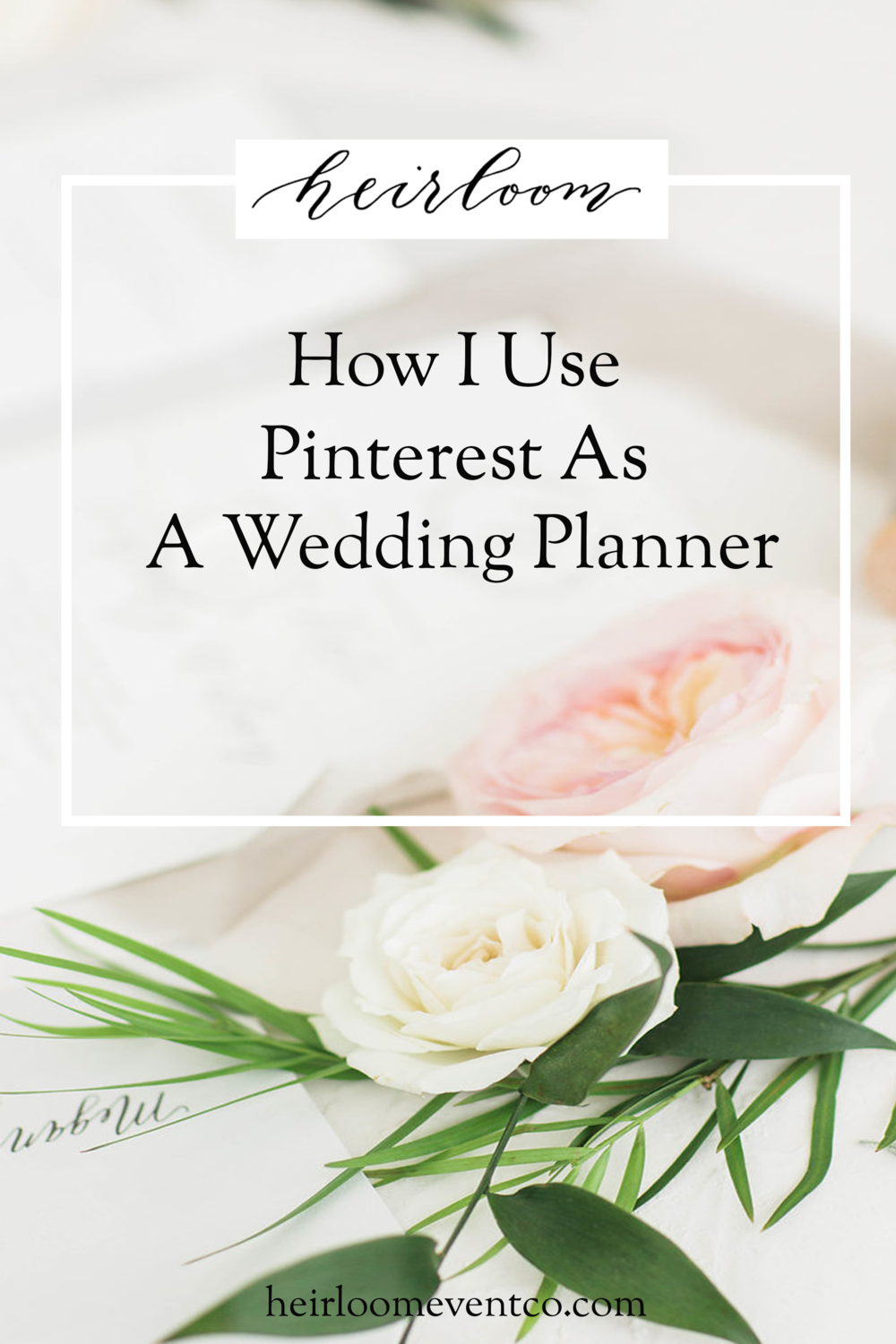 Heirloom Event Co. // How I Use Pinterest As A Wedding Planner
