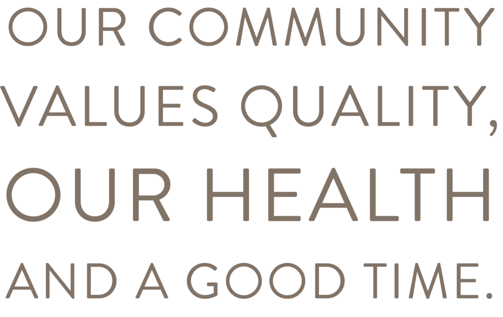 Our Community values quality, our health, and a good time.