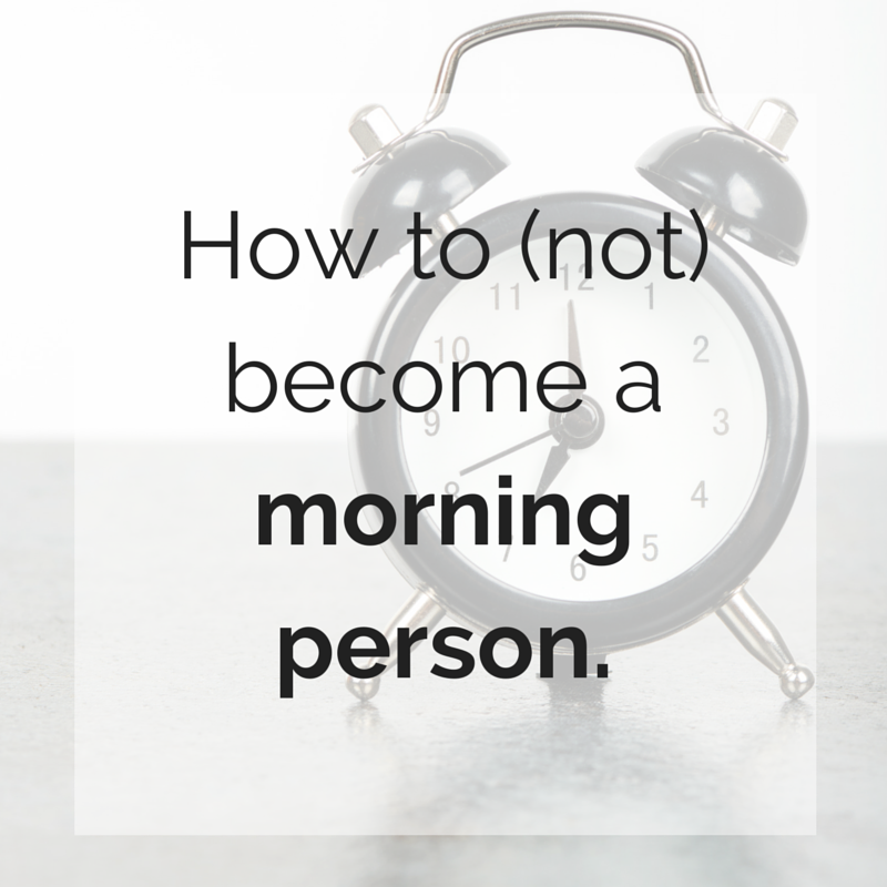 how to not become a morning person