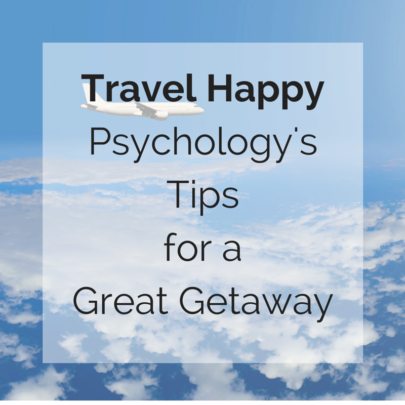 Psychology's Tips for a Great Getaway