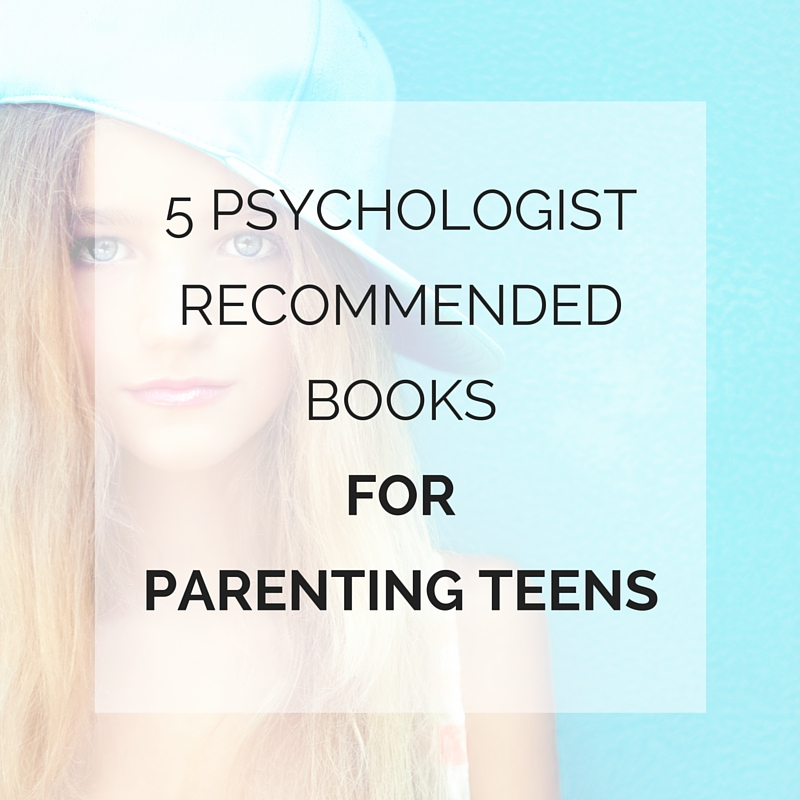 5 psychologist recommended books for parenting teens www.potential.com.au/new-blog/2015/5-psychologist-recommended-books-for-parenting-teens