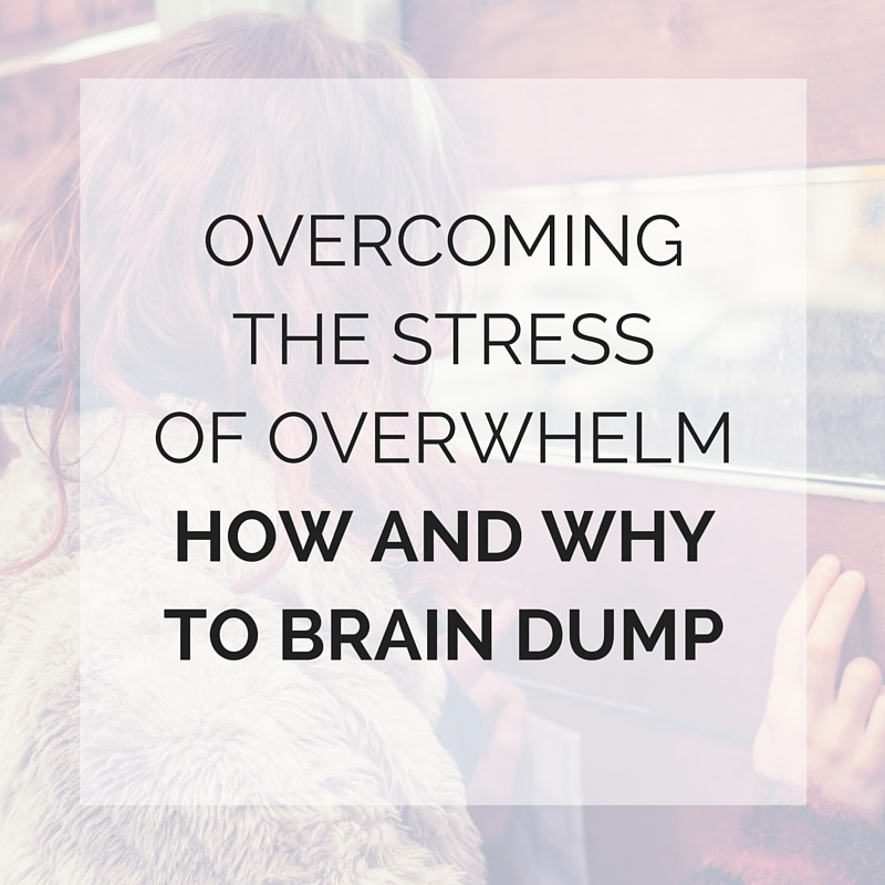 Overcoming the Stress of Overwhelm. How and Why to Brain Dump. Potential Psychology.