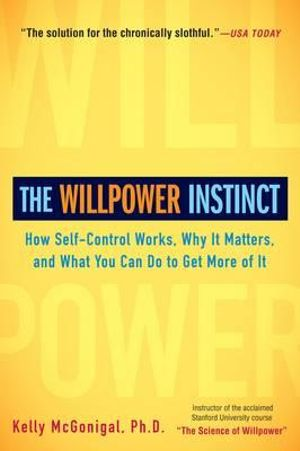 The Willpower Instinct - How Self-Control Works, Why It Matters, and What You Can Do to Get More of ItBy: Kelly McGonigal