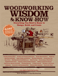 Woodworking Wisdom & Know-How Everything You Need to Design, Build, and Create From the Editors of Fine Woodworking This complete, all-in-one, easy-to-follow resource covers everything you need to know about woodworking, from carving to building to finishes.